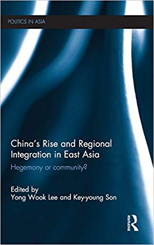 China's Rise and Regional Integration in East Asia: Hegemony or community?