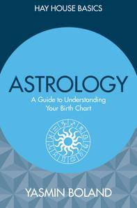 Astrology: A Guide to Understanding Your Birth Chart (Hay House Basics)