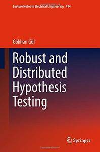 Robust and Distributed Hypothesis Testing (Lecture Notes in Electrical Engineering) [Repost]