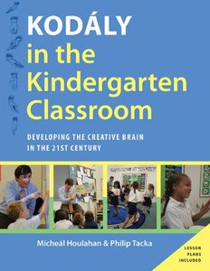 Kodaly in the Kindergarten Classroom: Developing the Creative Brain in the 21st Century (repost)