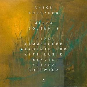 RIAS Kammerchor, Akademie für Alte Musik Berlin & Łukasz Borowicz - Bruckner: Missa solemnis in B-Flat Minor, WAB 29 (2018)