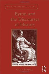 Byron and the Discourses of History (The Nineteenth Century Series)