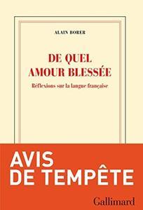 """Alain Borer, """"De quel amour blessée: Réflexions sur la langue française"""""""
