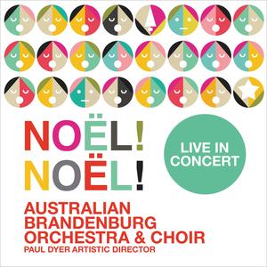 Australian Brandenburg Orchestra & Paul Dyer - Noël! Noël! Live in Concert (2017)