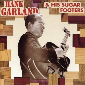 Hank Garland - Hank Garland and His Sugar Footers (1992) {Bear Family BCD15551 rec 1949-1957}