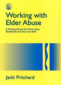 Working with elder abuse : a training manual for home care, residential, and day care staff