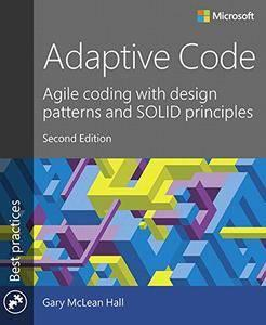Adaptive Code: Agile coding with design patterns and SOLID principles (2nd Edition)