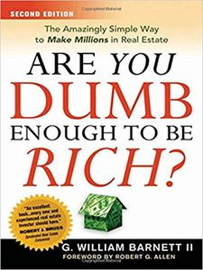Are You Dumb Enough to Be Rich?: The Amazingly Simple Way to Make Millions in Real Estate Ed 2