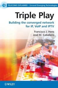 Triple Play: Building the Converged Network for IP, VoIP and IPTV (Repost)