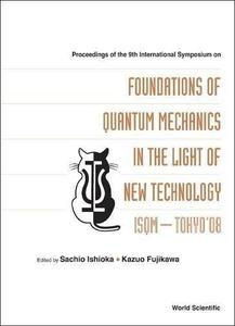 Foundations of Quantum Mechanics in the Light of New Technology: Isqm–tokyo'08, Proceedings of the 9th International Symposium
