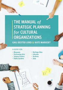The Manual of Strategic Planning for Cultural Organizations: A Guide for Museums, Performing Arts, Science Centers...