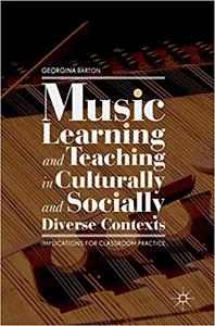 Music Learning and Teaching in Culturally and Socially Diverse Contexts: Implications for Classroom Practice