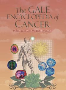 The Gale Encyclopedia of Cancer: a guide to cancer and its treatments: 3 volume set, 4th edition