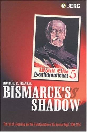 Bismarck's Shadow: The Cult of Leadership and the Transformation of the German Right, 1898-1945 (Repost)