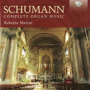 Schumann - Complete Organ Music - Roberto Marini (2014) {Brilliant Classics 94721}