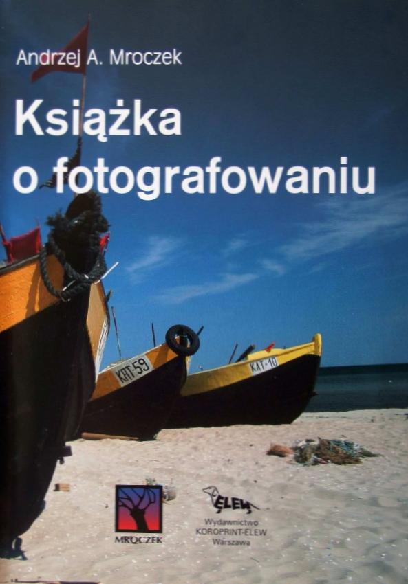 Andrzej A. Mroczek - Książka o fotografowaniu