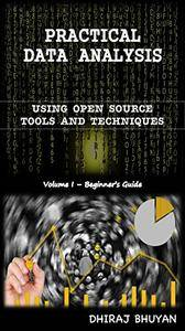 Practical Data Analysis: Using Open Source Tools & Techniques (Volume Book 1)