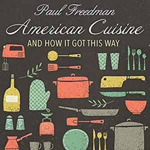 American Cuisine: And How It Got This Way [Audiobook]