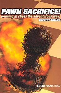 Pawn Sacrifice!: Winning at chess the adventurous way by Timothy Taylor