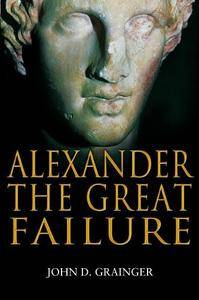 Alexander the Great Failure: The Collapse of the Macedonian Empire (Repost)