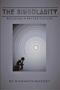 The Singularity: Building a Better Future