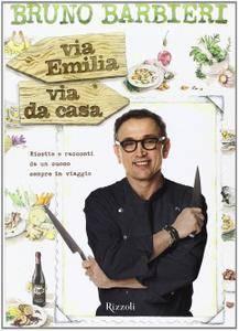 Bruno Barbieri - Via Emilia via da casa. Ricette e racconti di un cuoco sempre in viaggio (2014) [Repost]