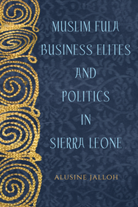 Muslim Fula Business Elites and Politics in Sierra Leone