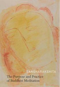 The Purpose and Practice of Buddhist Meditation: A Source Book of Teachings (repost)