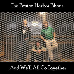 The Boston Harbor Bhoys - ...And We'll All Go Together (2019)
