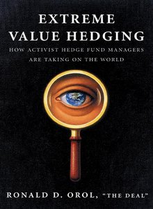 Extreme Value Hedging: How Activist Hedge Fund Managers Are Taking on the World (Repost)