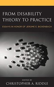 From Disability Theory to Practice: Essays in Honor of Jerome E. Bickenbach