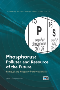 Phosphorus Polluter and Resource of the Future Removal and Recovery From Wastewater