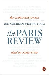 The Unprofessionals: New American Writing from The Paris Review (Repost)