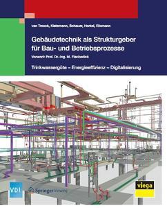Gebäudetechnik als Strukturgeber für Bau- und Betriebsprozesse: Trinkwassergüte – Energieeffizienz - Digitalisierung