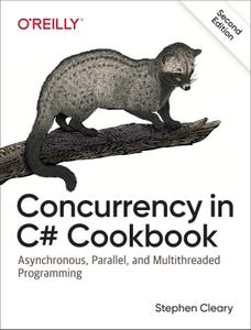 Concurrency in C# Cookbook: Asynchronous, Parallel, and Multithreaded Programming, 2nd Edition