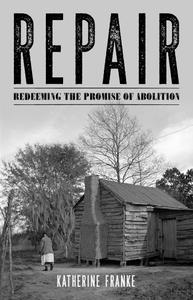 Repair: Redeeming the Promise of Abolition