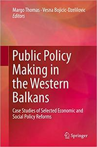 Public Policy Making in the Western Balkans: Case Studies of Selected Economic and Social Policy Reforms