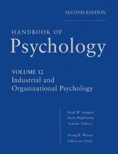 Handbook of Psychology, Volume 12: Industrial and Organizational Psychology (2nd edition) (Repost)