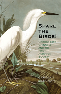 Spare the Birds! : George Bird Grinnell and the First Audubon Society