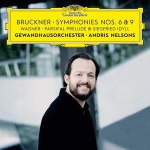 Gewandhausorchester Leipzig & Andris Nelsons - Bruckner: Symphony Nos. 6 & 9, Wagner: Siegfried Idyll & Parsifal Prelude (2019)