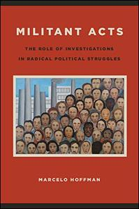 Militant Acts: The Role of Investigations in Radical Political Struggles