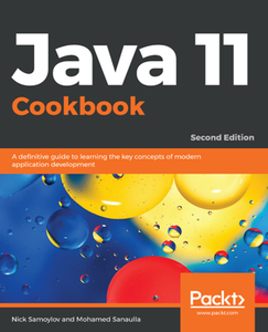Java 11 Cookbook : A Definitive Guide to Learning the Key Concepts of Modern Application Development, Second Edition