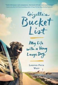 «Gizelle's Bucket List: My Life with a Very Large Dog» by Lauren Fern Watt