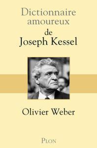"""Olivier Weber, """"Dictionnaire amoureux de Joseph Kessel"""""""