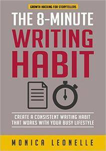 The 8-Minute Writing Habit: Create a Consistent Writing Habit That Works With Your Busy Lifestyle