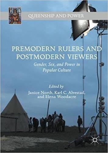 Premodern Rulers and Postmodern Viewers: Gender, Sex, and Power in Popular Culture