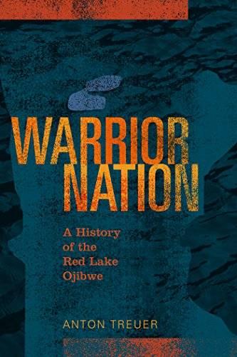 Warrior Nation: A History of the Red Lake Ojibwe (repost)