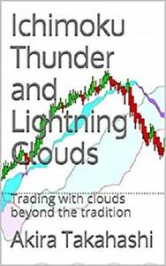 Ichimoku Thunder and Lightning Clouds: Trading with clouds beyond the tradition (Ichimoku Cloud Book 4)