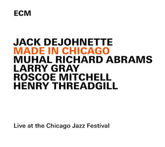 Jack DeJohnette - Made In Chicago: Live At The Chicago Jazz Festival 2013 (2015) [Official Digital Download]