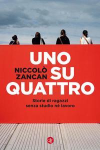 Niccolò Zancan - Uno su quattro. Storie di ragazzi senza studio né lavoro